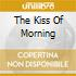 THE KISS OF MORNING