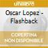 Oscar Lopez - Flashback
