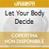 LET YOUR BODY DECIDE