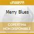 MERRY BLUES