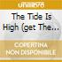 THE TIDE IS HIGH (GET THE FEELING)