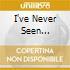 I'VE NEVER SEEN...