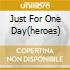 JUST FOR ONE DAY(HEROES)