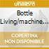BOTTLE LIVING/MACHINE HEAD LYRIC MIX
