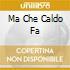 MA CHE CALDO FA