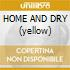 HOME AND DRY (yellow)