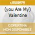 (YOU ARE MY) VALENTINE