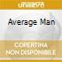 AVERAGE MAN