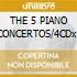 THE 5 PIANO CONCERTOS/4CDx1