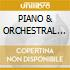 PIANO & ORCHESTRAL WORKS/4CDx1