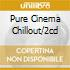 PURE CINEMA CHILLOUT/2CD