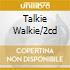 TALKIE WALKIE/2CD