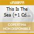 THIS IS THE SEA (+1 CD BONUS)