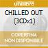 CHILLED OUT (3CDx1)