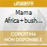 MAMA AFRICA+BUSH DOCTOR 2CD