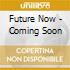 Future Now - Coming Soon