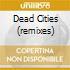 DEAD CITIES (REMIXES)
