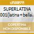 SUPERLATINA 2001(latina+bella del mo