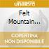 FELT MOUNTAIN (+DVD OMAGGIO)