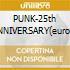 PUNK-25th ANNIVERSARY(euro 15.90)