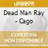 Dead Man Ray - Cago
