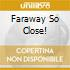 Faraway So Close!