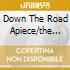 DOWN THE ROAD APIECE/THE BEST OF