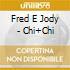 Fred E Jody - Chi+Chi