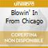 BLOWIN' IN FROM CHICAGO
