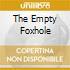 THE EMPTY FOXHOLE