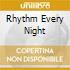 RHYTHM EVERY NIGHT