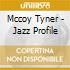 Mccoy Tyner - Jazz Profile