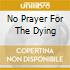 NO PRAYER FOR THE DYING