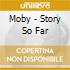 Moby - Story So Far
