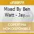 Mixed By Ben Watt - Jay Hannan