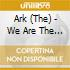 Ark - We Are The Ark