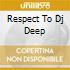 RESPECT TO DJ DEEP