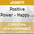 Positive Power - Happy To Be Positive Power