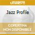 JAZZ PROFILE