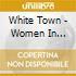 White Town - Women In Technology