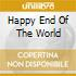 HAPPY END OF THE WORLD