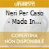 Neri Per Caso - Made In Italy