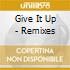 GIVE IT UP - REMIXES