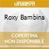 ROXY BAMBINA