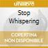 STOP WHISPERING