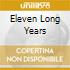 ELEVEN LONG YEARS