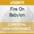 FIRE ON BABYLON