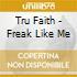 Tru Faith - Freak Like Me