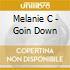 Melanie C - Goin Down