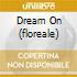 DREAM ON (FLOREALE)